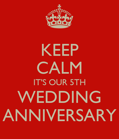 Poster: KEEP CALM IT'S OUR 5TH WEDDING ANNIVERSARY