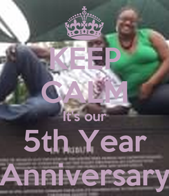 Poster: KEEP CALM It's our 5th Year Anniversary