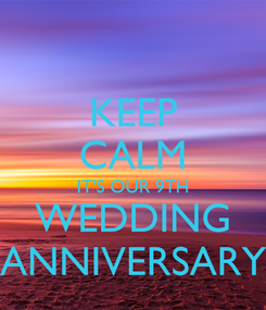 Poster: KEEP CALM IT'S OUR 9TH WEDDING ANNIVERSARY