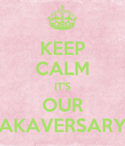 Poster: KEEP CALM IT'S OUR AKAVERSARY