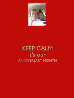 Poster: KEEP CALM it's our  ANNIVERSARY MONTH