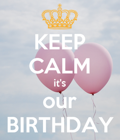 Poster: KEEP CALM it's our BIRTHDAY