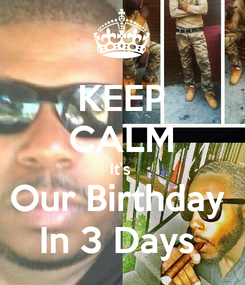 Poster: KEEP CALM It's  Our Birthday  In 3 Days