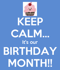 Poster: KEEP CALM... It's our BIRTHDAY MONTH!!