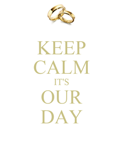 Poster: KEEP CALM IT'S OUR DAY