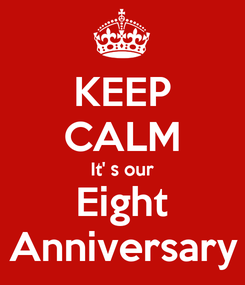 Poster: KEEP CALM It' s our Eight Anniversary
