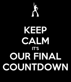 Poster: KEEP CALM IT'S OUR FINAL COUNTDOWN