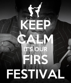 Poster: KEEP CALM IT'S OUR FIRS FESTIVAL