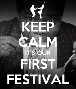 Poster: KEEP CALM IT'S OUR FIRST FESTIVAL