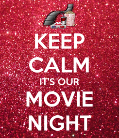 Poster: KEEP CALM IT'S OUR MOVIE NIGHT