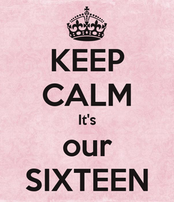 Poster: KEEP CALM It's our SIXTEEN