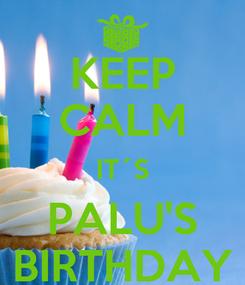 Poster: KEEP CALM IT´S PALU'S BIRTHDAY