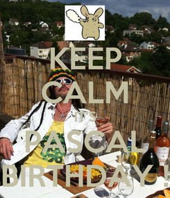 Poster: KEEP CALM IT'S PASCAL BIRTHDAY !