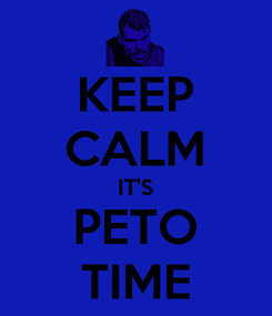 Poster: KEEP CALM IT'S PETO TIME