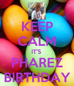 Poster: KEEP CALM IT'S  PHAREZ BIRTHDAY