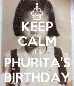 Poster: KEEP CALM IT'S PHURITA'S BIRTHDAY