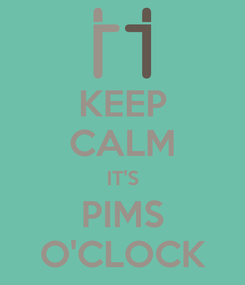 Poster: KEEP CALM IT'S PIMS O'CLOCK