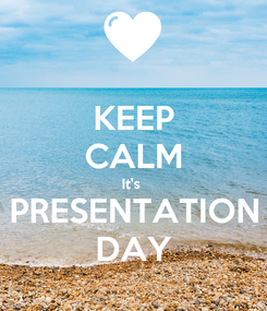 Poster: KEEP CALM It's  PRESENTATION DAY