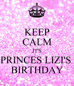 Poster: KEEP CALM IT'S PRINCES LIZI'S  BIRTHDAY