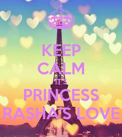 Poster: KEEP CALM IT'S PRINCESS RASHA'S LOVE