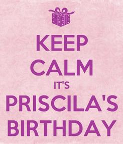Poster: KEEP CALM IT'S PRISCILA'S BIRTHDAY