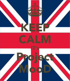 Poster: KEEP CALM IT's Project MooD