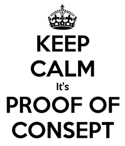 Poster: KEEP CALM It's PROOF OF CONSEPT