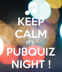 Poster: KEEP CALM IT'S  PUBQUIZ NIGHT !