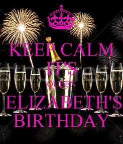 Poster: KEEP CALM IT'S QUEEN  ELIZABETH'S BIRTHDAY
