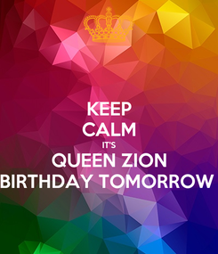 Poster: KEEP CALM IT'S QUEEN ZION BIRTHDAY TOMORROW