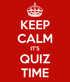 Poster: KEEP CALM IT'S QUIZ TIME