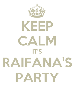 Poster: KEEP CALM IT'S RAIFANA'S PARTY