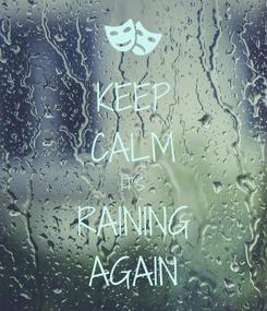 Poster: KEEP CALM IT'S RAINING AGAIN