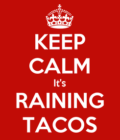 Poster: KEEP CALM It's RAINING TACOS