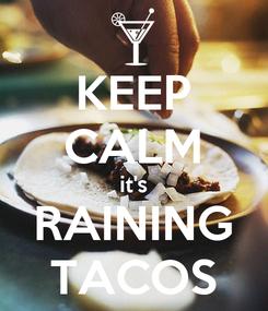 Poster: KEEP CALM it's RAINING TACOS