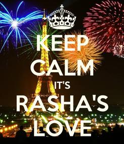 Poster: KEEP CALM IT'S RASHA'S LOVE