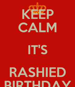 Poster: KEEP CALM IT'S RASHIED BIRTHDAY
