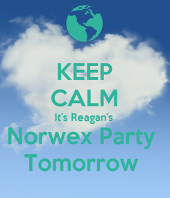 Poster: KEEP CALM It's Reagan's  Norwex Party  Tomorrow