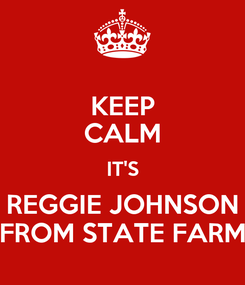 Poster: KEEP CALM IT'S REGGIE JOHNSON FROM STATE FARM