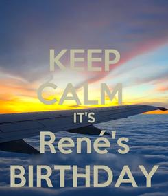 Poster: KEEP CALM  IT'S René's BIRTHDAY