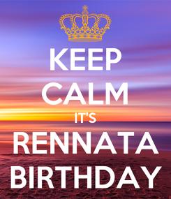 Poster: KEEP CALM IT'S RENNATA BIRTHDAY