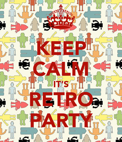 Poster: KEEP CALM IT'S RETRO PARTY
