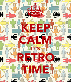 Poster: KEEP CALM IT'S RETRO TIME