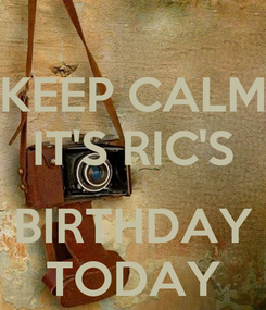 Poster: KEEP CALM IT'S RIC'S   BIRTHDAY TODAY