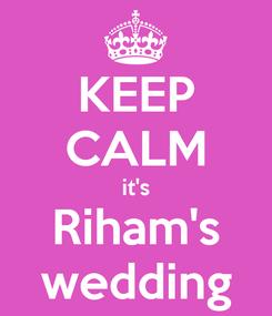 Poster: KEEP CALM it's Riham's wedding