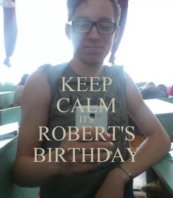 Poster: KEEP CALM IT'S ROBERT'S BIRTHDAY