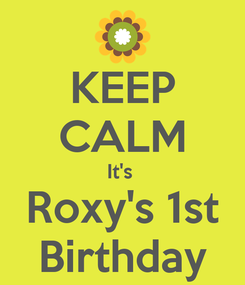 Poster: KEEP CALM It's  Roxy's 1st Birthday