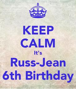 Poster: KEEP CALM It's Russ-Jean 6th Birthday