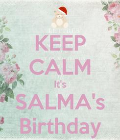 Poster: KEEP CALM It's SALMA's Birthday