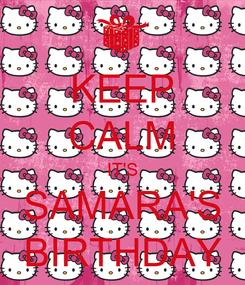 Poster: KEEP CALM IT'S SAMARA'S BIRTHDAY